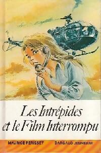 Les intrépides et le film interrompu - Maurice Périsset – Livre d'occasion