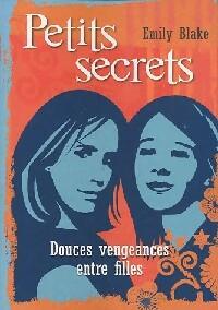 Petits secrets Tome I : Douces vengeances entre filles - Emily Blake – Livre d'occasion