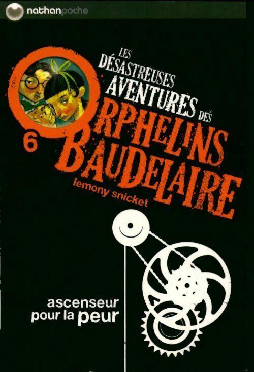 Les désastreuses aventures des enfants Baudelaire Tome VI : Ascenseur pour la peur - Lemony Snicket – Livre d'occasion
